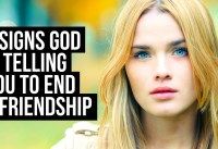 God Is Telling You to END a Friendship If