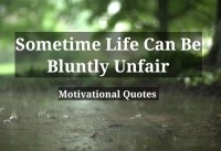 Sometime life can be bluntly unfair Motivational Quotes