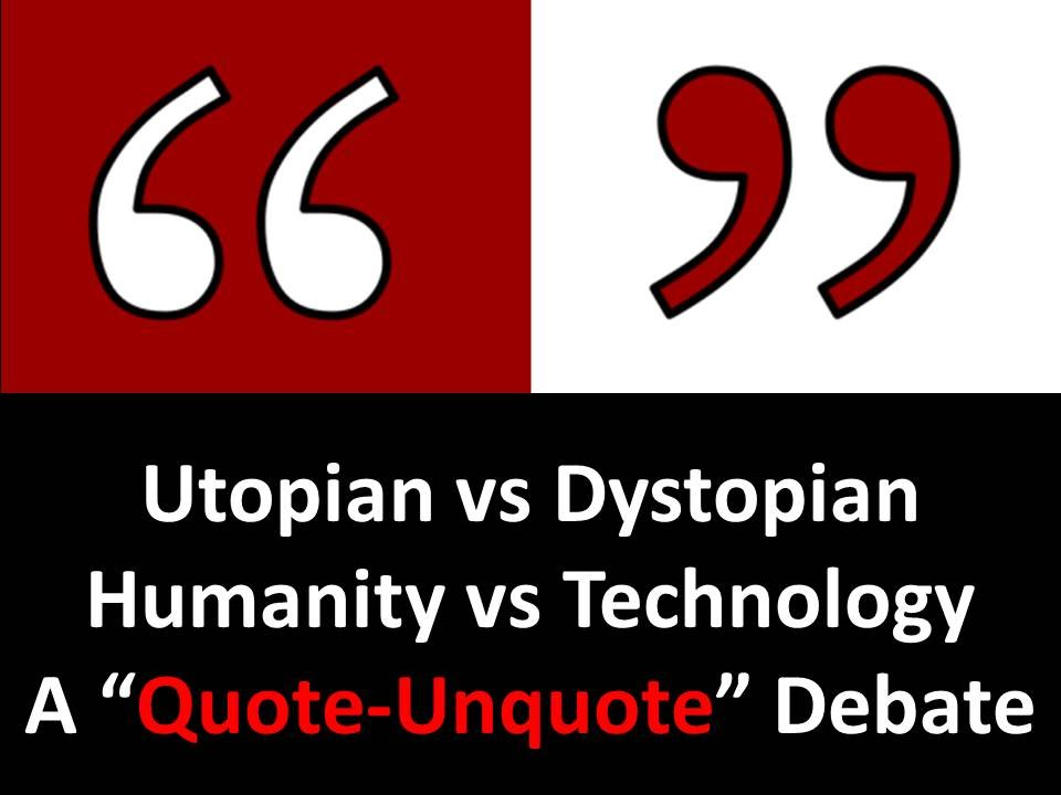 Humanity Vs Technology A quotQuote Unquotequot Debate