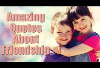 Amazing Quotes About Friendship That Will Touch Your Heart
