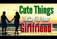 Cute Things To Say To Your Girlfriend Sweet amp