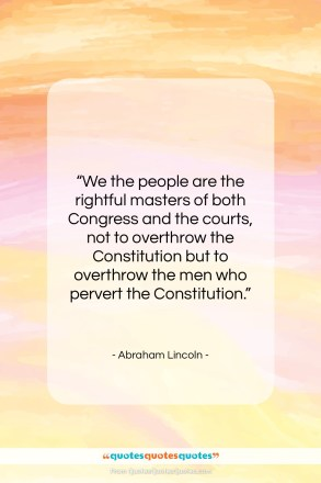 "Abraham Lincoln quote: ""We the people are the rightful masters…""- at QuotesQuotesQuotes.com"