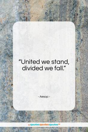 "Aesop quote: ""United we stand, divided we fall.""- at QuotesQuotesQuotes.com"