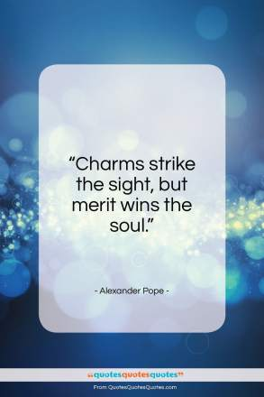 """Alexander Pope quote: """"Charms strike the sight, but merit wins the soul.""""- at QuotesQuotesQuotes.com"""