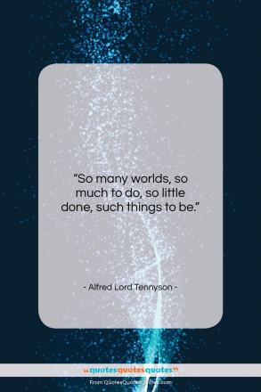 """Alfred Lord Tennyson quote: """"So many worlds, so much to do…""""- at QuotesQuotesQuotes.com"""