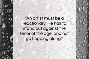 """Andre Maurois quote: """"An artist must be a reactionary. He…""""- at QuotesQuotesQuotes.com"""