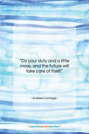 """Andrew Carnegie quote: """"Do your duty and a little more…""""- at QuotesQuotesQuotes.com"""
