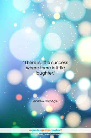 "Andrew Carnegie quote: ""There is little success where there is…""- at QuotesQuotesQuotes.com"