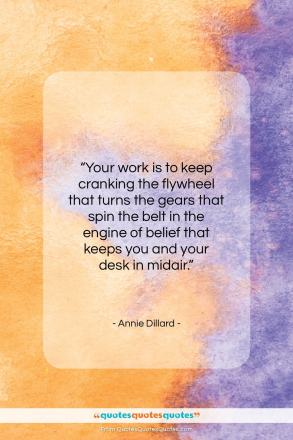 """Annie Dillard quote: """"Your work is to keep cranking the…""""- at QuotesQuotesQuotes.com"""