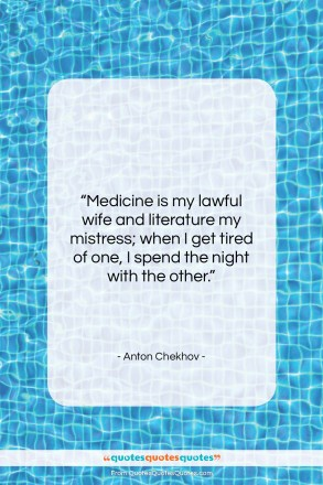 "Anton Chekhov quote: ""Medicine is my lawful wife and literature…""- at QuotesQuotesQuotes.com"