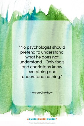 "Anton Chekhov quote: ""No psychologist should pretend to understand what…""- at QuotesQuotesQuotes.com"