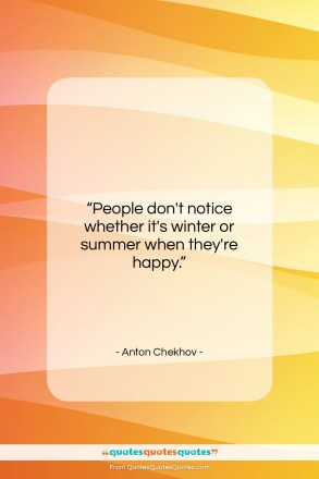 "Anton Chekhov quote: ""People don't notice whether it's winter or…""- at QuotesQuotesQuotes.com"