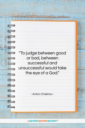 "Anton Chekhov quote: ""To judge between good or bad, between…""- at QuotesQuotesQuotes.com"