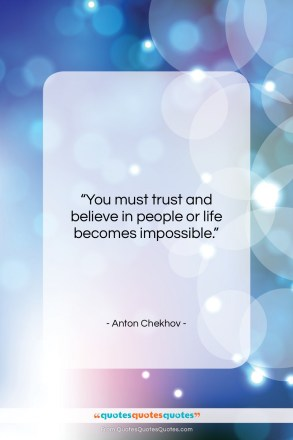 "Anton Chekhov quote: ""You must trust and believe in people…""- at QuotesQuotesQuotes.com"
