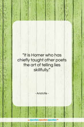 """Aristotle quote: """"It is Homer who has chiefly taught…""""- at QuotesQuotesQuotes.com"""