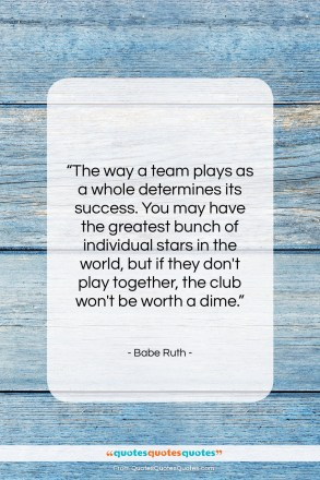"""Babe Ruth quote: """"The way a team plays as a…""""- at QuotesQuotesQuotes.com"""
