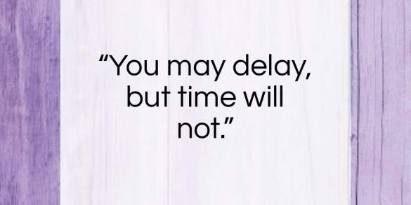 """Benjamin Franklin quote: """"You may delay, but time will not…""""- at QuotesQuotesQuotes.com"""