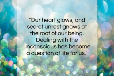 "Carl Jung quote: ""Our heart glows, and secret unrest gnaws…""- at QuotesQuotesQuotes.com"