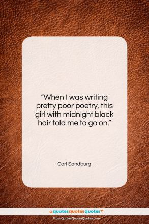 "Carl Sandburg quote: ""When I was writing pretty poor poetry,…""- at QuotesQuotesQuotes.com"