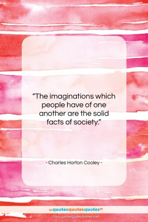 "Charles Horton Cooley quote: ""The imaginations which people have of one…""- at QuotesQuotesQuotes.com"