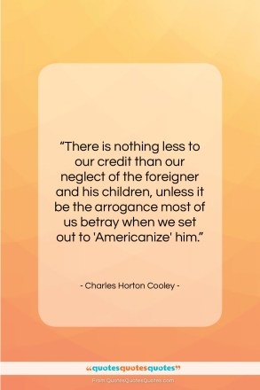 """Charles Horton Cooley quote: """"There is nothing less to our credit…""""- at QuotesQuotesQuotes.com"""