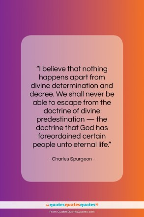 "Charles Spurgeon quote: ""I believe that nothing happens apart from…""- at QuotesQuotesQuotes.com"