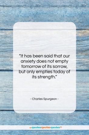 "Charles Spurgeon quote: ""It has been said that our anxiety…""- at QuotesQuotesQuotes.com"