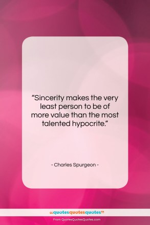 "Charles Spurgeon quote: ""Sincerity makes the very least person to…""- at QuotesQuotesQuotes.com"