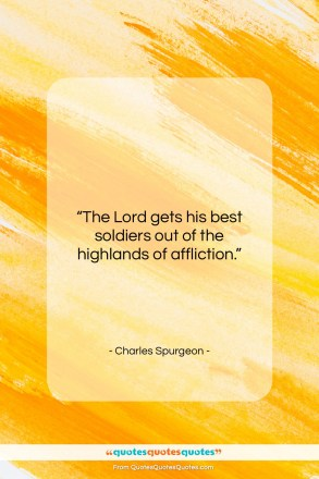 "Charles Spurgeon quote: ""The Lord gets his best soldiers out…""- at QuotesQuotesQuotes.com"
