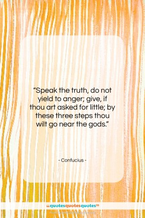 """Confucius quote: """"Speak the truth, do not yield to…""""- at QuotesQuotesQuotes.com"""