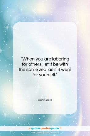 """Confucius quote: """"When you are laboring for others…""""- at QuotesQuotesQuotes.com"""