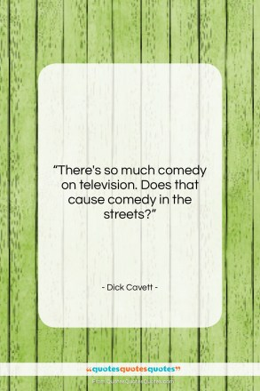 "Dick Cavett quote: ""There's so much comedy on television. Does…""- at QuotesQuotesQuotes.com"