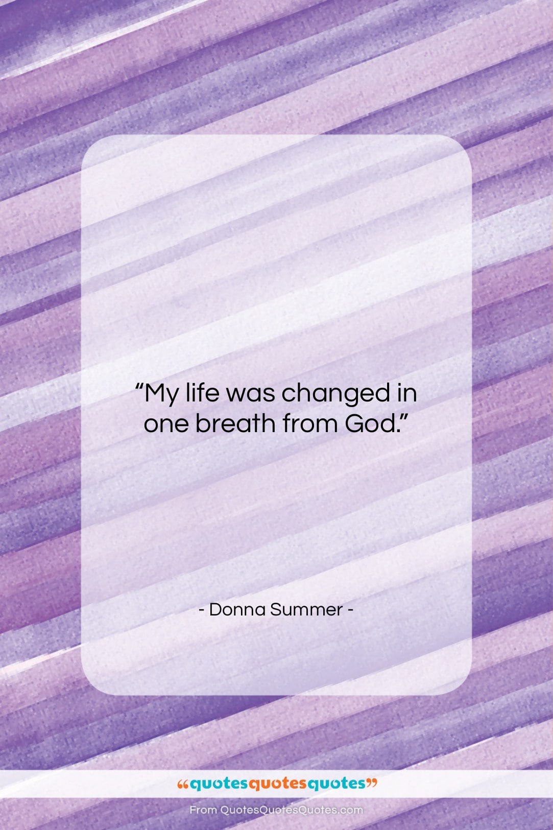 Get The Whole Donna Summer Quote My Life Was Changed In One Breath