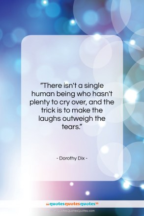 "Dorothy Dix quote: ""There isn't a single human being who…""- at QuotesQuotesQuotes.com"