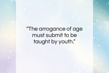 "Edmund Burke quote: ""The arrogance of age must submit to…""- at QuotesQuotesQuotes.com"