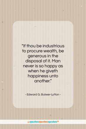"Edward G. Bulwer-Lytton quote: ""If thou be industrious to procure wealth,…""- at QuotesQuotesQuotes.com"