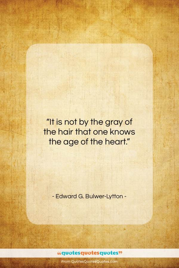 "Edward G. Bulwer-Lytton quote: ""It is not by the gray of…""- at QuotesQuotesQuotes.com"