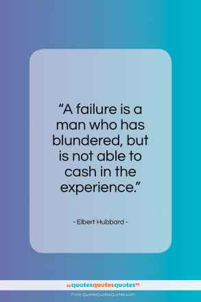 """Elbert Hubbard quote: """"A failure is a man who has…""""- at QuotesQuotesQuotes.com"""