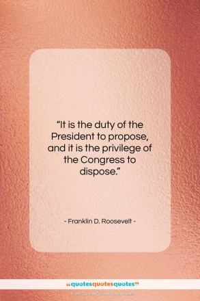 """Franklin D. Roosevelt quote: """"It is the duty of the President to propose…""""- at QuotesQuotesQuotes.com"""
