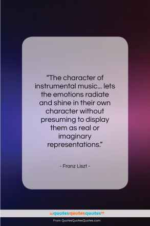 """Franz Liszt quote: """"The character of instrumental music… lets the…""""- at QuotesQuotesQuotes.com"""