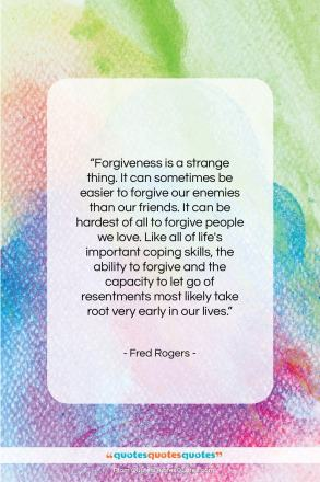 "Fred Rogers quote: ""Forgiveness is a strange thing. It can…""- at QuotesQuotesQuotes.com"