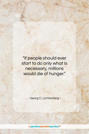 "Georg C. Lichtenberg quote: ""If people should ever start to do only what is necessary…""- at QuotesQuotesQuotes.com"