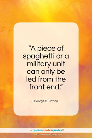 "George S. Patton quote: ""A piece of spaghetti or a military unit…""- at QuotesQuotesQuotes.com"