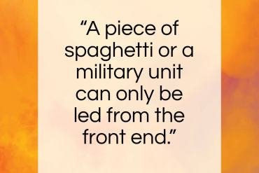 """George S. Patton quote: """"A piece of spaghetti or a military unit…""""- at QuotesQuotesQuotes.com"""