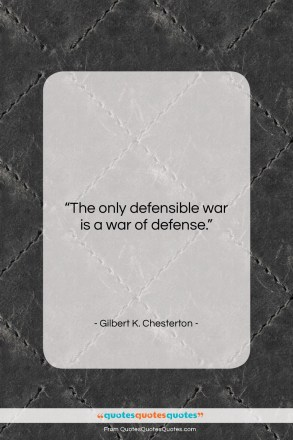 "Gilbert K. Chesterton quote: ""The only defensible war is a war…""- at QuotesQuotesQuotes.com"