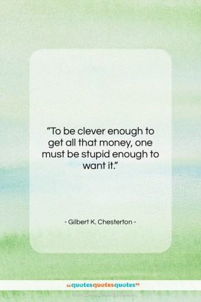 "Gilbert K. Chesterton quote: ""To be clever enough to get all…""- at QuotesQuotesQuotes.com"