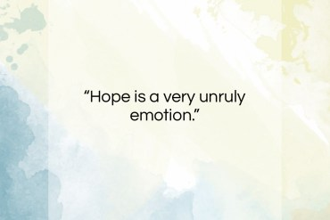 """Gloria Steinem quote: """"Hope is a very unruly emotion….""""- at QuotesQuotesQuotes.com"""