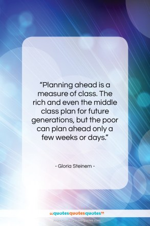 """Gloria Steinem quote: """"Planning ahead is a measure of class….""""- at QuotesQuotesQuotes.com"""