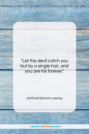"Gotthold Ephraim Lessing quote: ""Let the devil catch you but by…""- at QuotesQuotesQuotes.com"