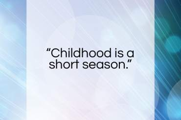 "Helen Hayes quote: ""Childhood is a short season…""- at QuotesQuotesQuotes.com"